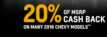 20% of MSRP Cash Back on many 2016 Chevy Models (1)